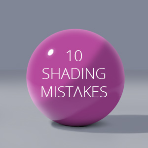 10 Mistakes in Shading and How to Fix Them